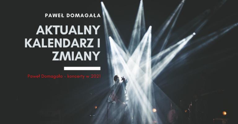 Paweł Domagała – koncerty w 2021. Aktualny kalendarz i zmiany [aktualizacja 26.04.2021]